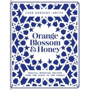 Orange Blossom & Honey: magical Moroccan recipes from the Souks to the Sahara by John Gregory-Smith (Hardback, 2017)