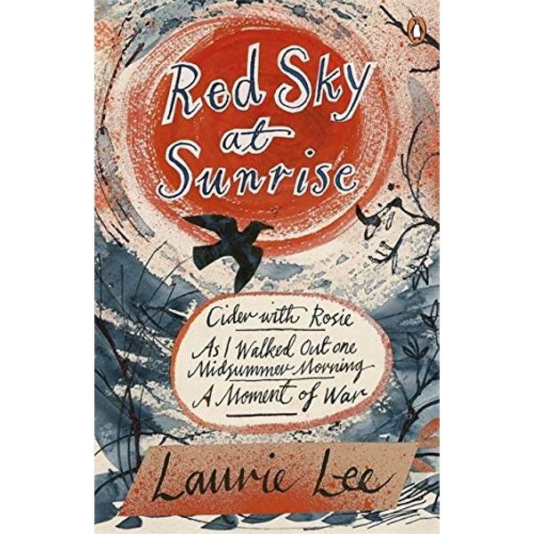 Red Sky at Sunrise: Cider with Rosie, As I Walked Out One Midsummer Morning, A Moment of War by Laurie Lee (Paperback, 2014)