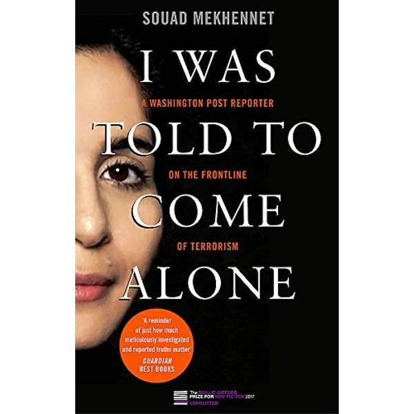 I Was Told To Come Alone My Journey Behind the Lines of Jihad Paperback / softback 2018