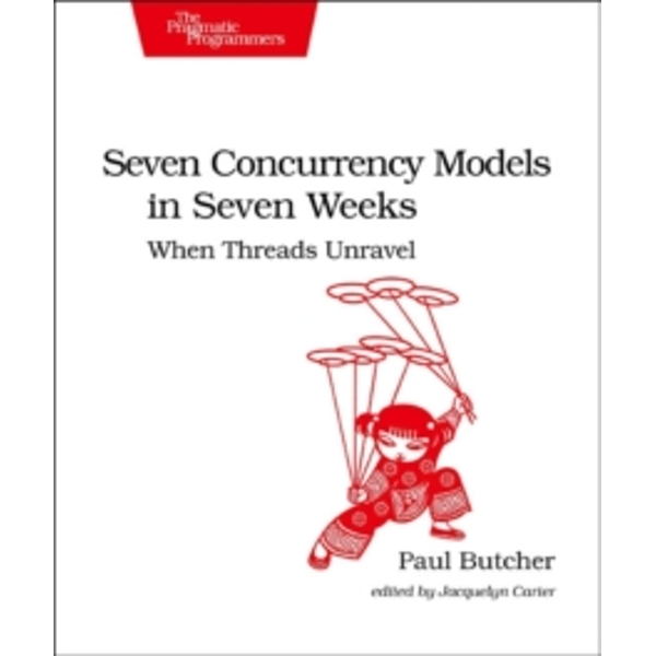 Seven Concurrency Models in Seven Weeks : When Threads Unravel