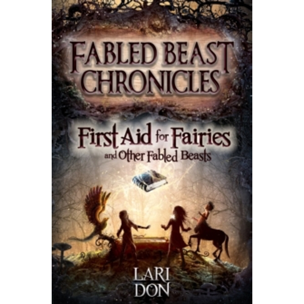 First Aid for Fairies and Other Fabled Beasts by Lari Don (Paperback, 2014)