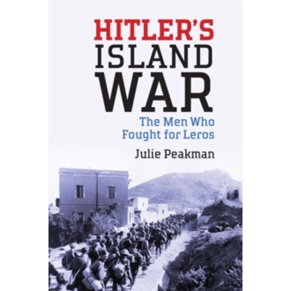 Hitler's Island War : The Men Who Fought for Leros