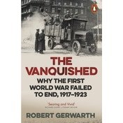 The Vanquished: Why the First World War Failed to End, 1917-1923 by Robert Gerwarth (Paperback, 2017)