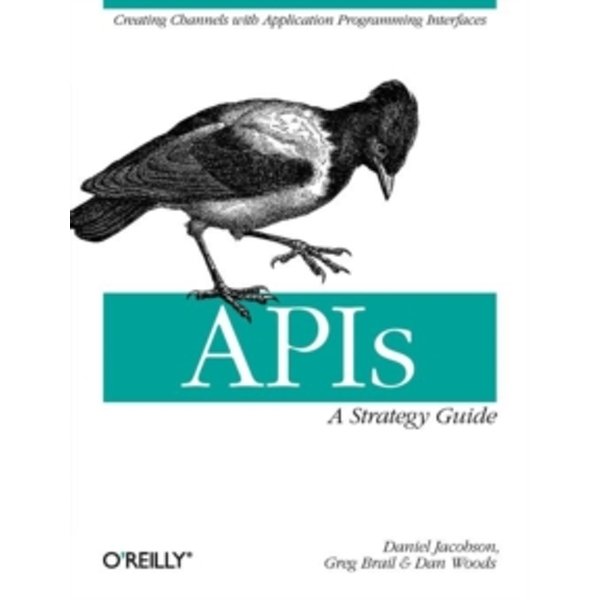 APIs: A Strategy Guide: Creating Channels with Application Programming Interfaces by Daniel Jacobson, Greg Brail, Dan Woods (Paperback, 2011)