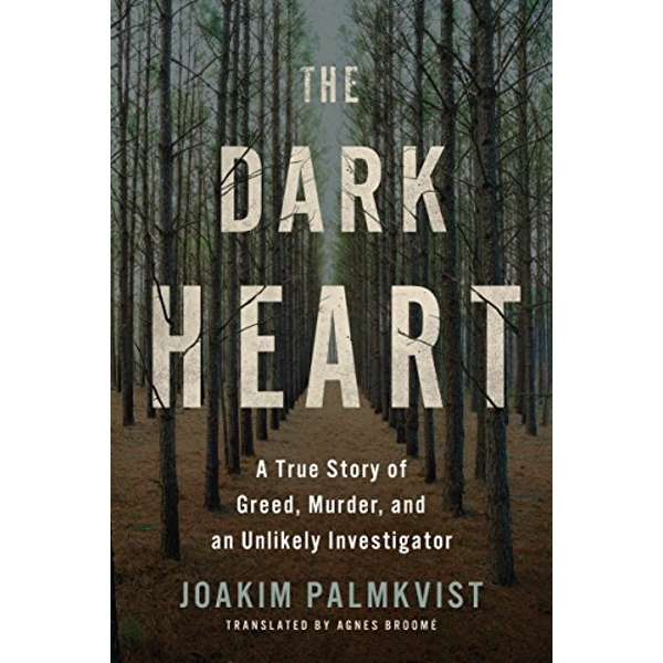 The Dark Heart A True Story of Greed, Murder, and an Unlikely Investigator Hardback 2018