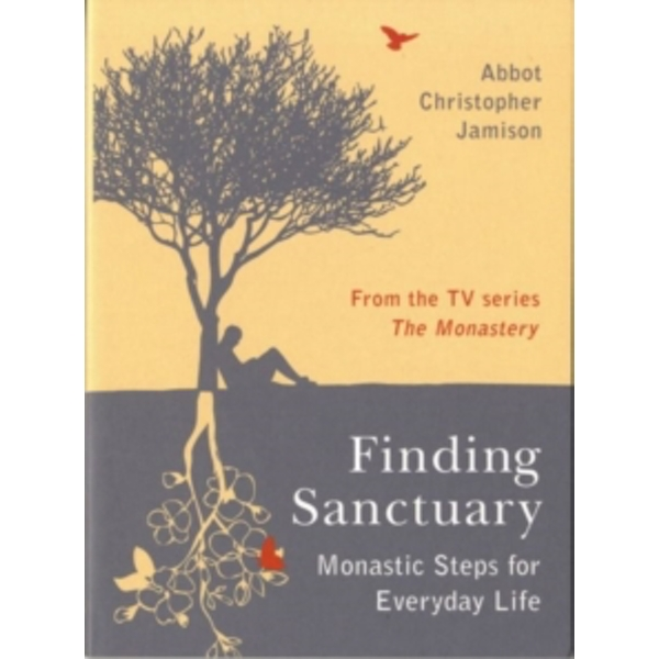 Finding Sanctuary : Monastic steps for Everyday Life
