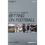 The Definitive Guide to Betting on Football by Kevin Pullein (Paperback, 2009)