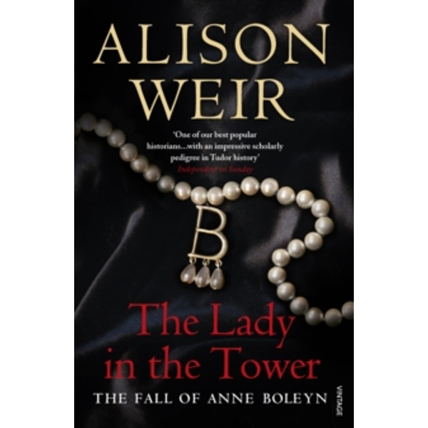 The Lady In The Tower: The Fall of Anne Boleyn (Queen of England Series) by Alison Weir (Paperback, 2010)