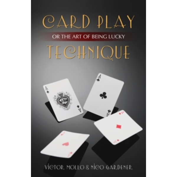 Card Play Technique: Or the Art of Being Lucky by Victor Mollo, Nico Gardener (Paperback, 2013)