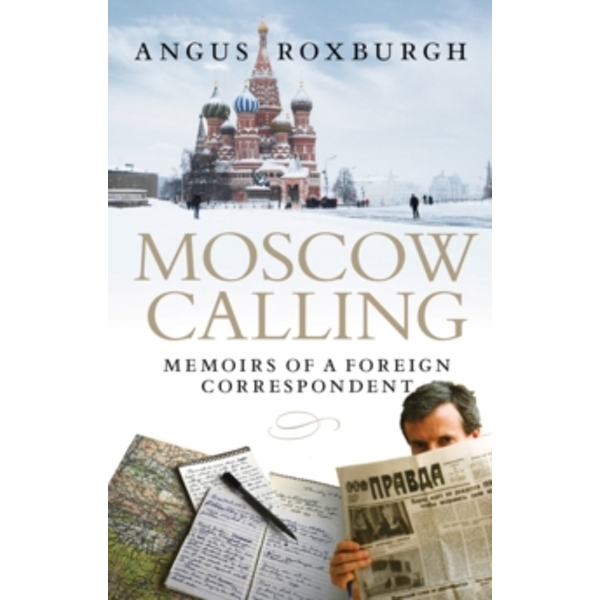 Moscow Calling : Memoirs of a Foreign Correspondent