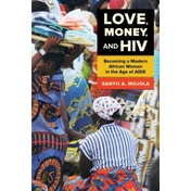 Love, Money, and HIV: Becoming a Modern African Woman in the Age of AIDS by Sanyu A. Mojola (Paperback, 2014)