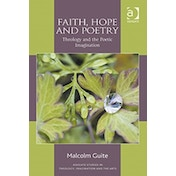 Faith, Hope and Poetry : Theology and the Poetic Imagination