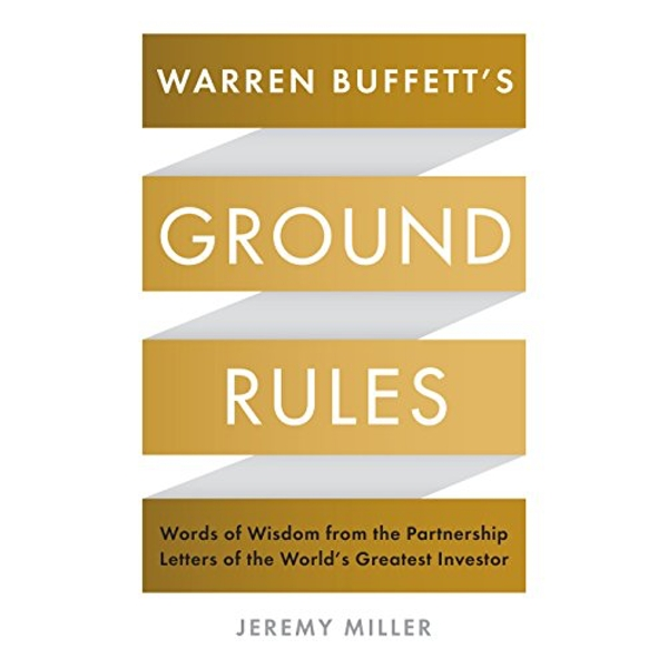 Warren Buffett's Ground Rules: Words of Wisdom from the Partnership Letters of the World's Greatest Investor by Jeremy Miller (Paperback, 2017)