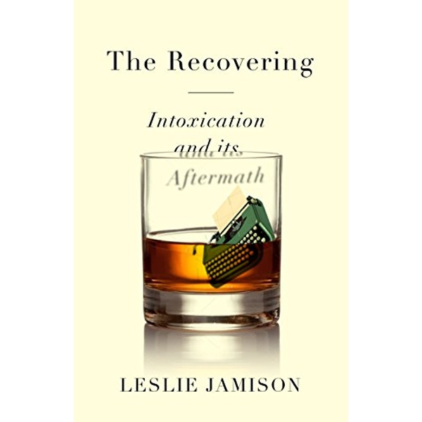 The Recovering Intoxication and its Aftermath Hardback 2018