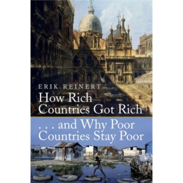 How Rich Countries Got Rich and Why Poor Countries Stay Poor by Erik S. Reinert (Paperback, 2007)