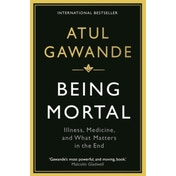 Being Mortal: Illness, Medicine and What Matters in the End by Atul Gawande (Paperback, 2015)
