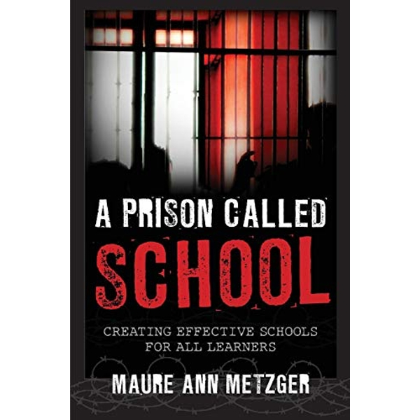 A Prison Called School: Creating Effective Schools for All Learners by Maure Ann Metzger (Paperback, 2015)