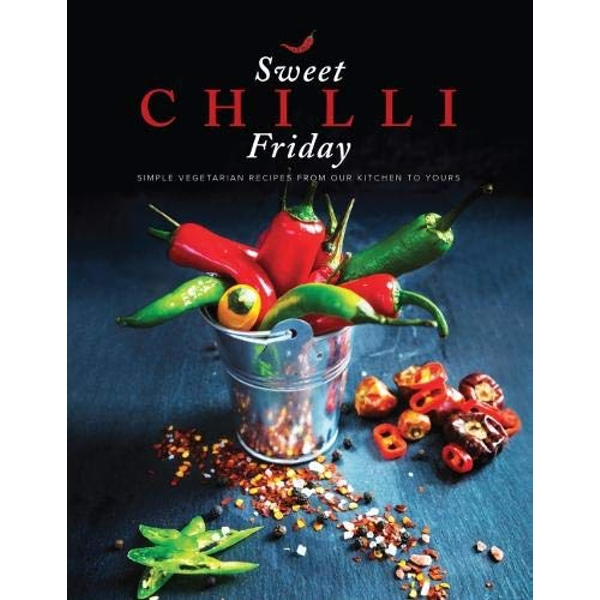 Sweet Chilli Friday Simple vegetarian recipes from our kitchen to yours Paperback / softback 2018