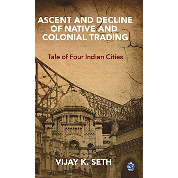 Ascent and Decline of Native and Colonial Trading Tale of Four Indian Cities Hardback 2018