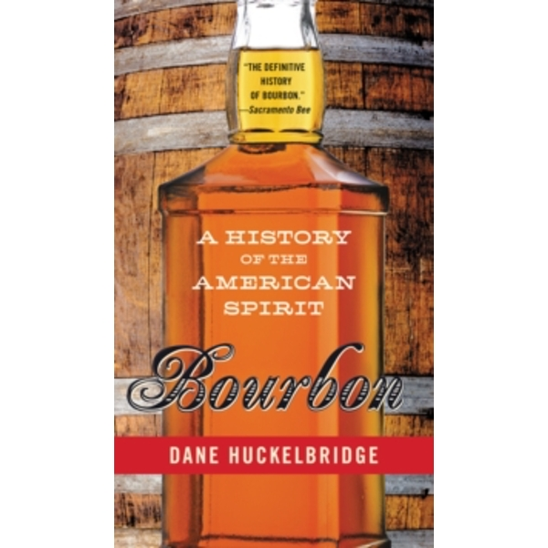 Bourbon : A History of the American Spirit