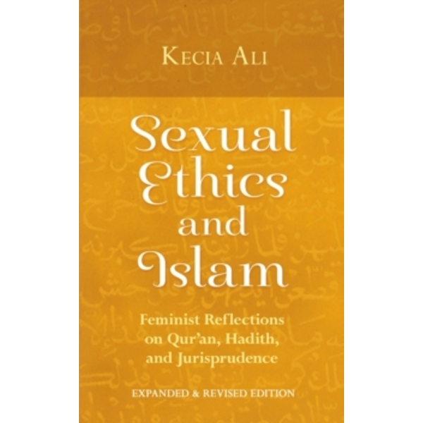 Sexual Ethics and Islam: Feminist Reflections on Qur'an, Hadith, and Jurisprudence by Kecia Ali (Paperback, 2016)