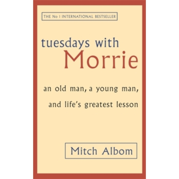 Tuesdays With Morrie : An old man, a young man, and life's greatest lesson 2003
