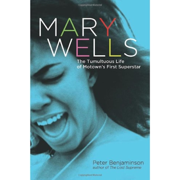 Mary Wells: The Tumultuous Life of Motown's First Superstar by Peter Benjaminson (Hardback, 2012)