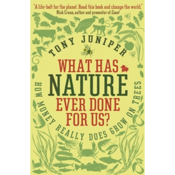 What Has Nature Ever Done For Us?: How Money Really Does Grow On Trees by Tony Juniper (Paperback, 2013)
