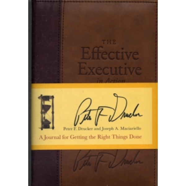 The Effective Executive in Action: A Journal for Getting the Right Things Done by Peter F. Drucker, Joseph A. Maciariello (Hardback, 2005)
