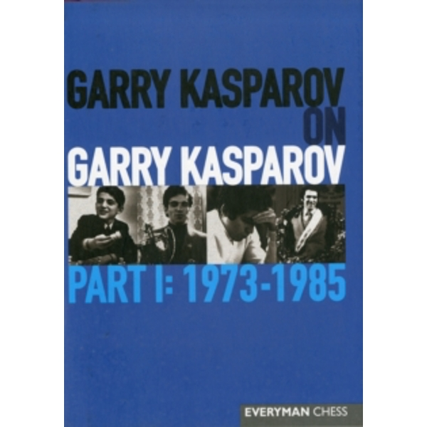 Garry Kasparov on Garry Kasparov, Part 1: 1973-1985 by Garry Kasparov (Hardback, 2011)