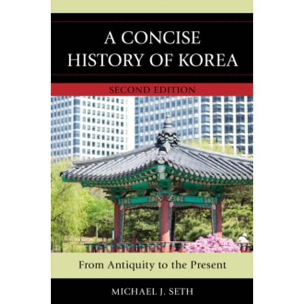 Concise History of Korea: From Antiquity to the Present by Michael J. Seth (Paperback, 2016)