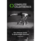 Complete Calisthenics: The Ultimate Guide to Bodyweight Exercises by Ashley Kalym (Paperback, 2014)