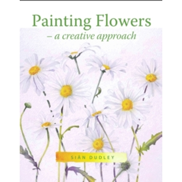Painting Flowers : A Creative Approach