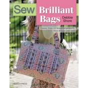 Sew Brilliant Bags: Choose from 12 Beautiful Projects, Then Design Your Own by Debbie Shore (Paperback, 2015)