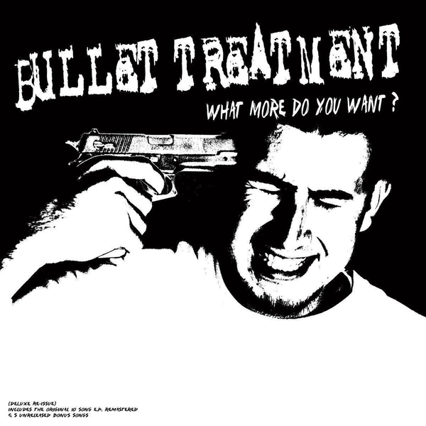 Bullet Treatment - What More Do You Want? Vinyl