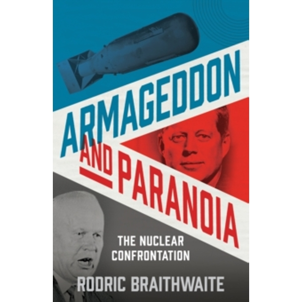 Armageddon and Paranoia : The Nuclear Confrontation