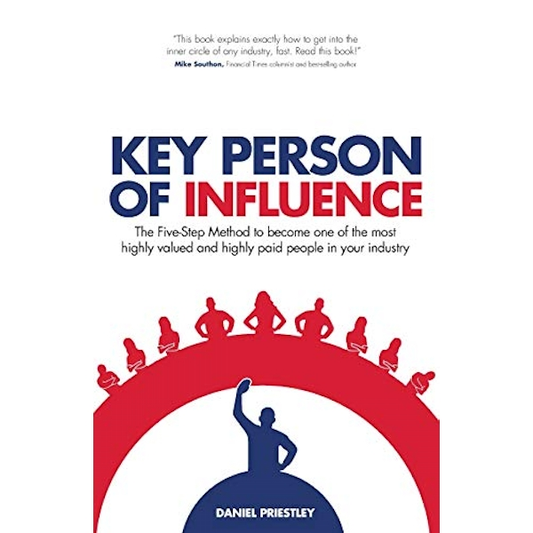 Key Person of Influence (Revised Edition): The Five-Step Method to Become One of the Most Highly Valued and Highly Paid People in Your Industry by Daniel Priestley (Paperback, 2014)