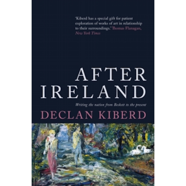 After Ireland : Writing the Nation from Beckett to the Present