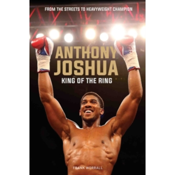 Anthony Joshua : King of the Ring