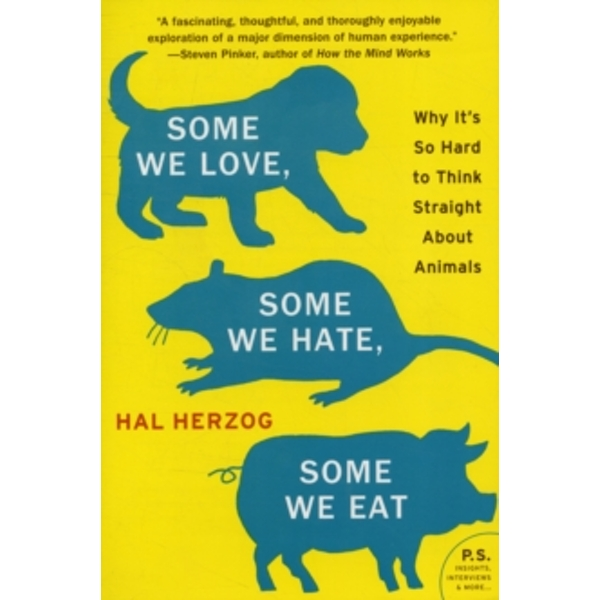 Some We Love, Some We Hate, Some We Eat: Why It's So Hard to Think Straight About Animals by Hal Herzog (Paperback, 1900)