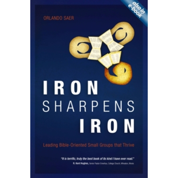Iron Sharpens Iron : Leading Bible-Oriented Small Groups that Thrive