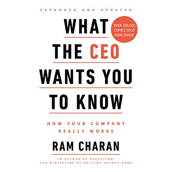 What the CEO Wants You to Know How Your Company Really Works Paperback / softback 2018