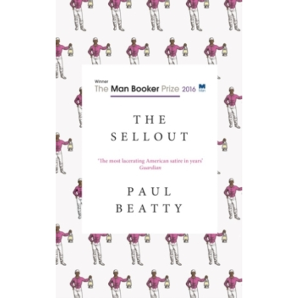 The Sellout : WINNER OF THE MAN BOOKER PRIZE 2016