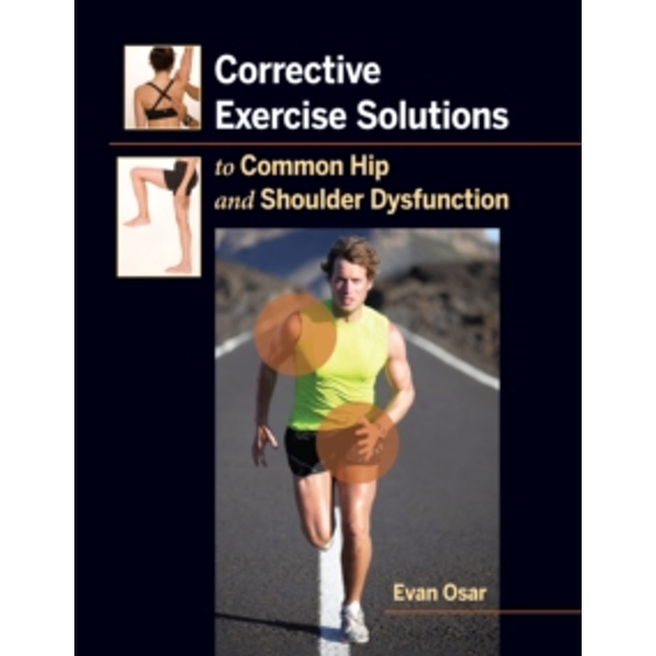 Corrective Exercise Solutions to Common Shoulder and Hip Dysfunction by Evan Osar (Paperback, 2012)