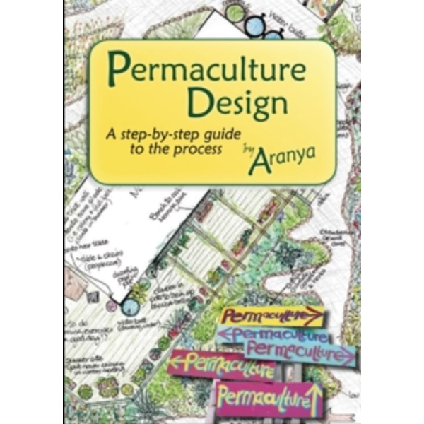Permaculture Design: A Step by Step Guide by Aranya (Paperback, 2012)
