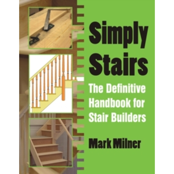 Simply Stairs : The Definitive Handbook for Stair Builders