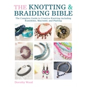 The Knotting & Braiding Bible: A complete creative guide to making knotted jewellery by Dorothy Wood (Book, 2014)