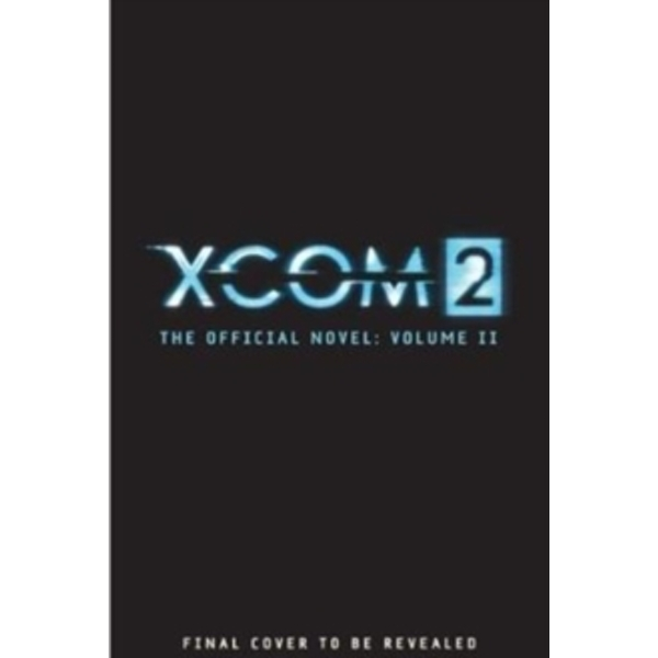 XCOM 2 - Escalation (The Official Novel Volume II) : 2