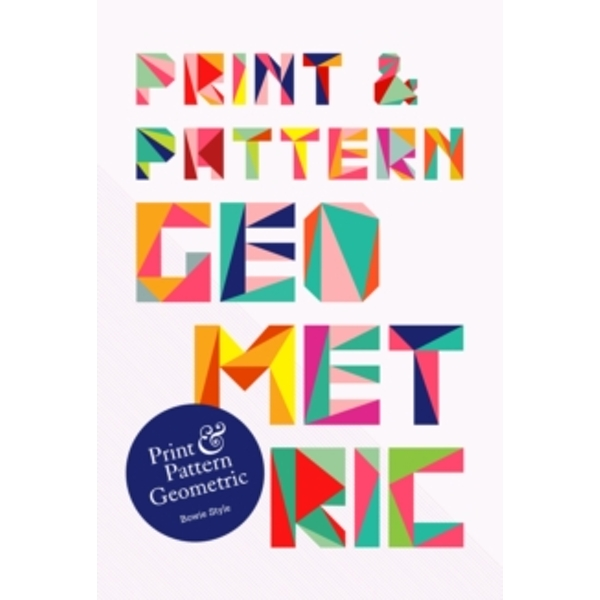 Print & Pattern: Geometric by Bowie Style (Paperback, 2015)
