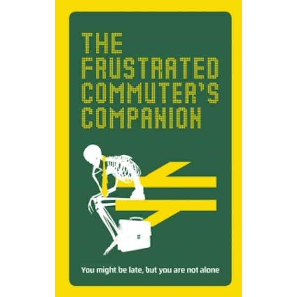 The Frustrated Commuter's Companion : A survival guide for the bored and desperate
